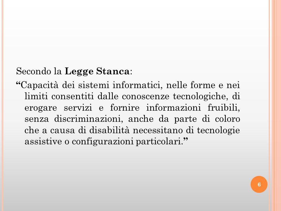 """Secondo la Legge Stanca : """" Capacità dei sistemi informatici, nelle forme e nei limiti consentiti dalle conoscenze tecnologiche, di erogare servizi e"""