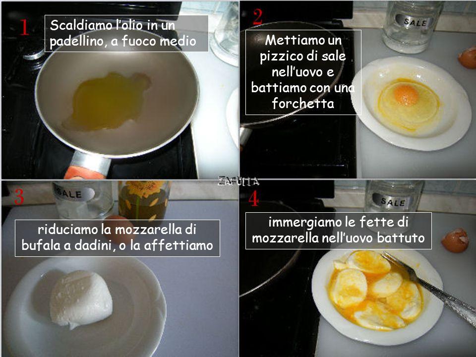 Ingredienti: ovolina o mozzarella di bufala; 1 uovo o più; sale (e pepe, secondo i gusti); olio extravergine di oliva.
