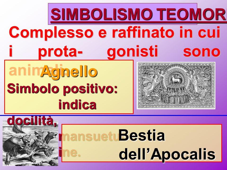 SIMBOLISMO TEOMORFO Complesso e raffinato in cui i prota- gonisti sono animali. Agnello Simbolo positivo: indica docilità, mansuetud ine. Bestia dell'