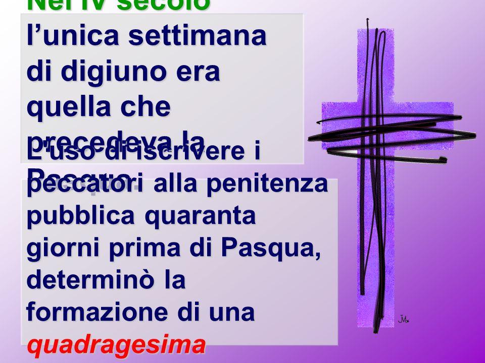 Nel IV secolo l'unica settimana di digiuno era quella che precedeva la Pasqua. L'uso di iscrivere i peccatori alla penitenza pubblica quaranta giorni