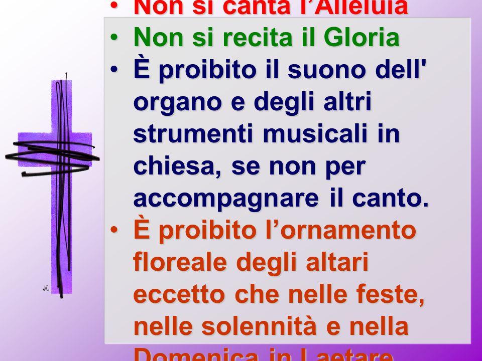Non si canta l'AlleluiaNon si canta l'Alleluia Non si recita il GloriaNon si recita il Gloria È proibito il suono dell' organo e degli altri strumenti