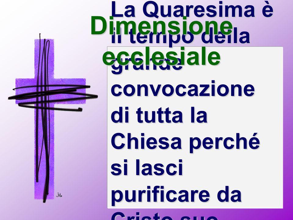 La Quaresima è il tempo della grande convocazione di tutta la Chiesa perché si lasci purificare da Cristo suo sposo. Dimensione ecclesiale
