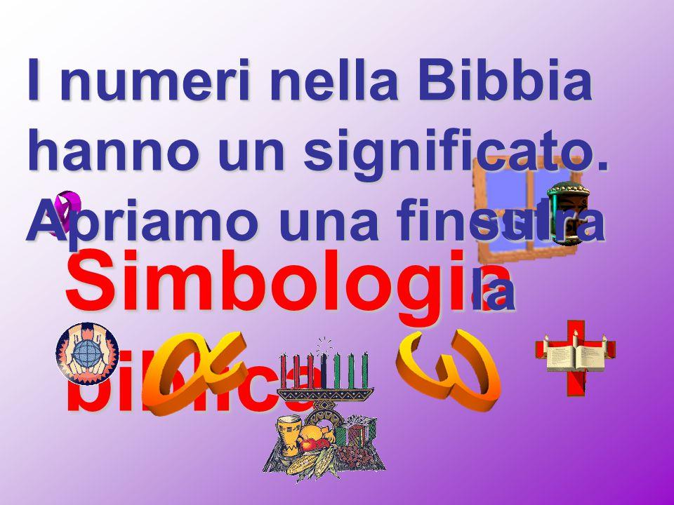 Simbologia biblica I numeri nella Bibbia hanno un significato. Apriamo una finestra sul la