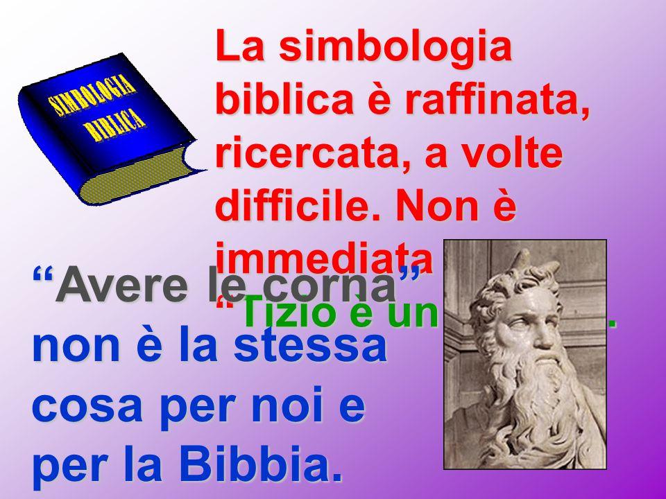 """La simbologia biblica è raffinata, ricercata, a volte difficile. Non è immediata come: """"Tizio è un leone!"""". """"Avere le corna"""" non è la stessa cosa per"""