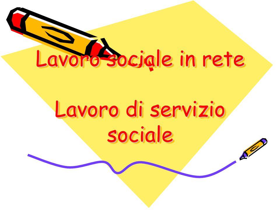 Lavoro sociale in rete Lavoro di servizio sociale
