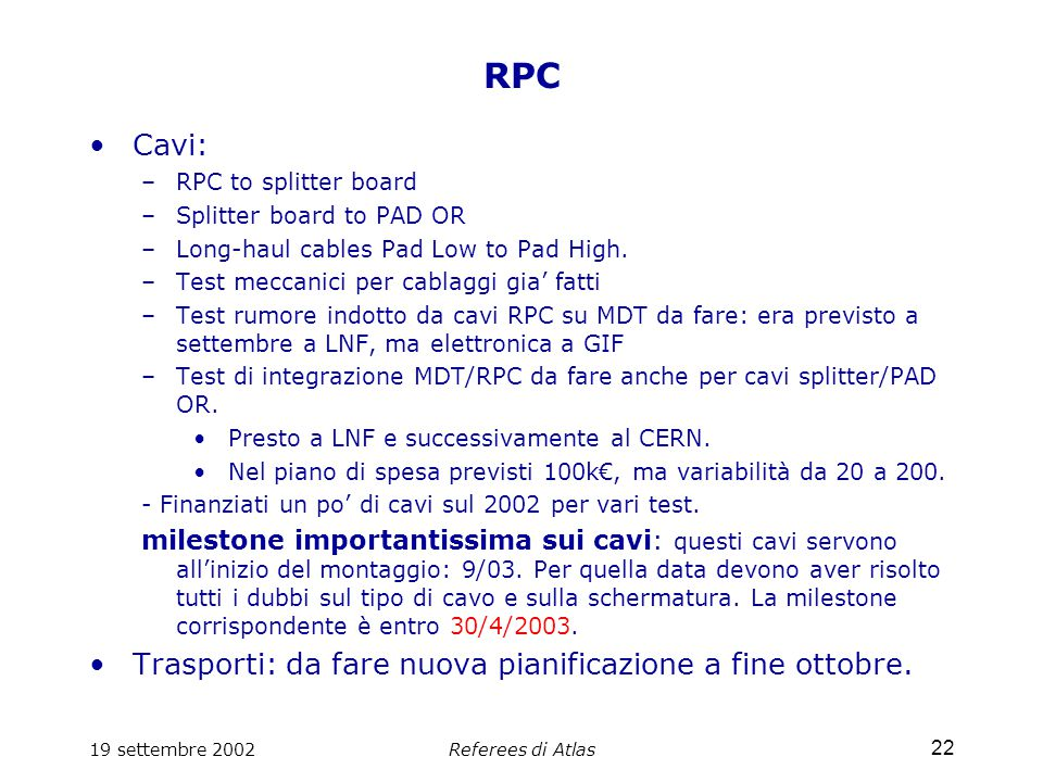 19 settembre 2002Referees di Atlas 22 RPC Cavi: –RPC to splitter board –Splitter board to PAD OR –Long-haul cables Pad Low to Pad High.
