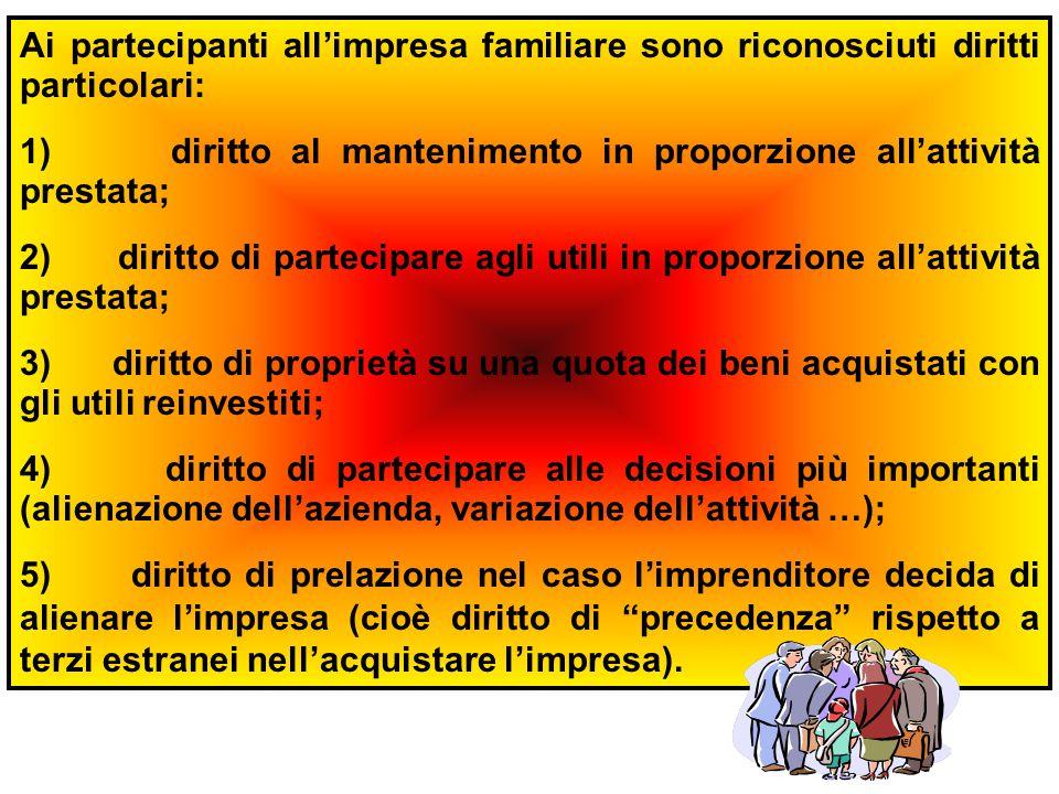 Ai partecipanti all'impresa familiare sono riconosciuti diritti particolari: 1) diritto al mantenimento in proporzione all'attività prestata; 2) dirit