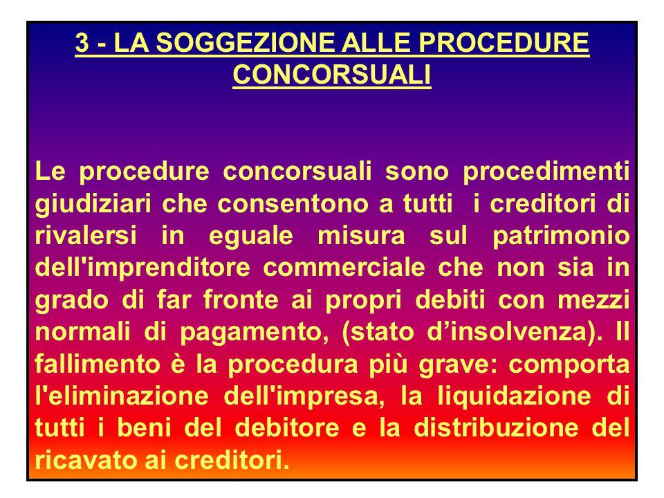 3 - LA SOGGEZIONE ALLE PROCEDURE CONCORSUALI Le procedure concorsuali sono procedimenti giudiziari che consentono a tutti i creditori di rivalersi in