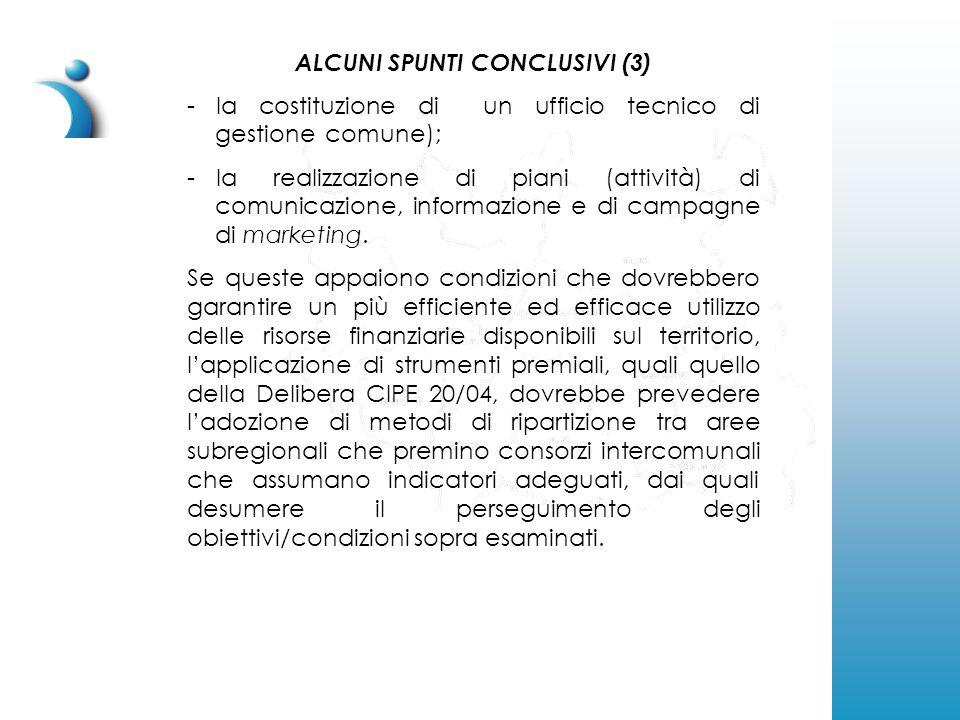 ALCUNI SPUNTI CONCLUSIVI (3) - la costituzione di un ufficio tecnico di gestione comune); - la realizzazione di piani (attività) di comunicazione, informazione e di campagne di marketing.