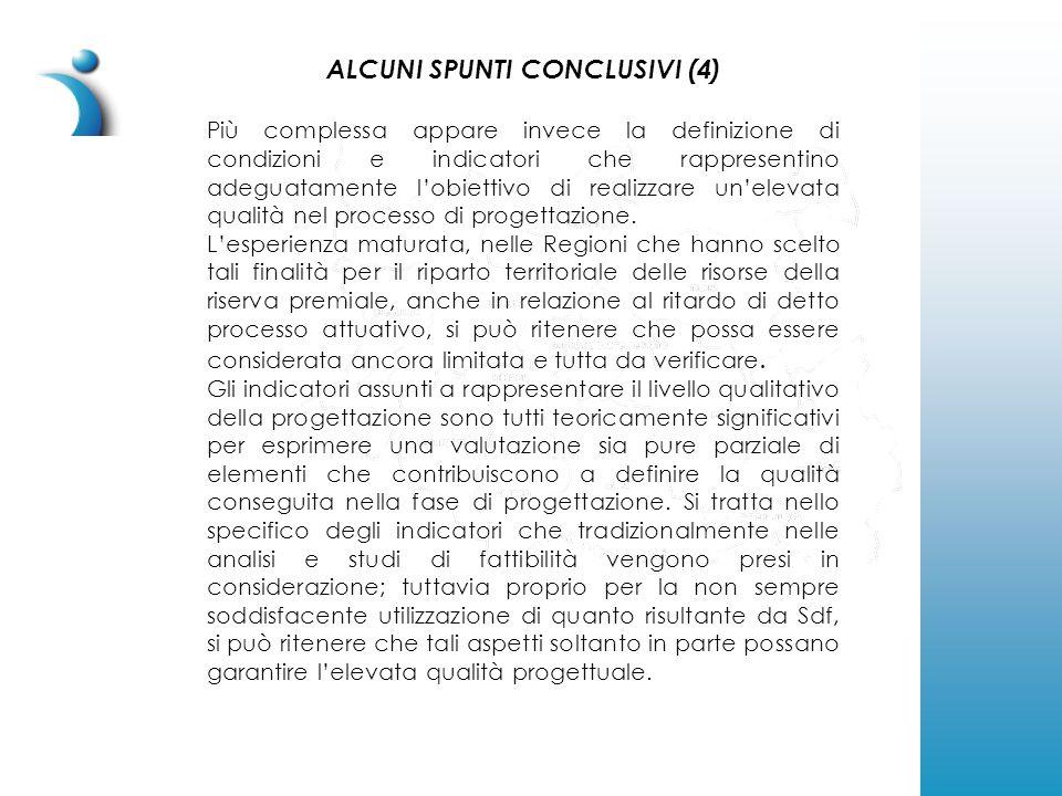 ALCUNI SPUNTI CONCLUSIVI (4) Più complessa appare invece la definizione di condizioni e indicatori che rappresentino adeguatamente l'obiettivo di realizzare un'elevata qualità nel processo di progettazione.
