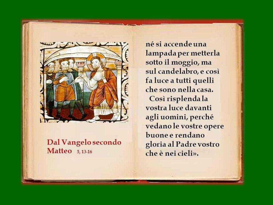 In quel tempo, Gesù disse ai suoi discepoli: «Voi siete il sale della terra; ma se il sale perde il sapore, con che cosa lo si renderà salato.