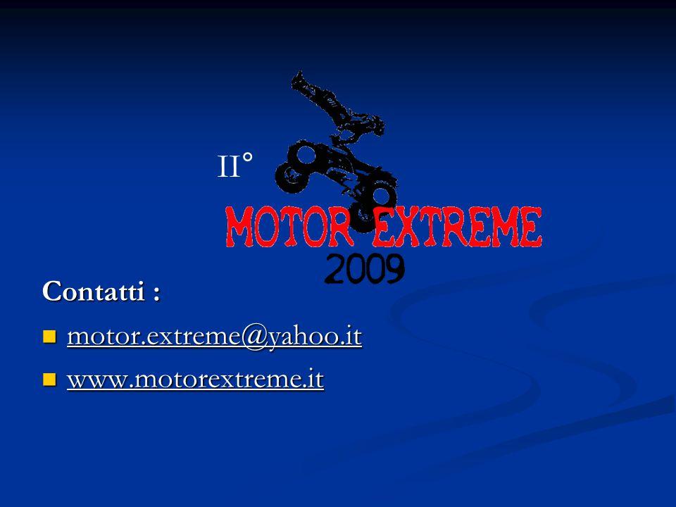 Contatti : motor.extreme@yahoo.it www.motorextreme.it II°
