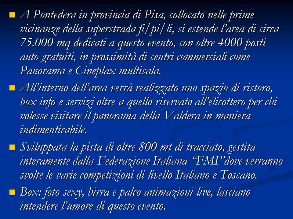 A Pontedera in provincia di Pisa, collocato nelle prime vicinanze della superstrada fi/pi/li, si estende l'area di circa 75.000 mq dedicati a questo evento, con oltre 4000 posti auto gratuiti, in prossimità di centri commerciali come Panorama e Cineplax multisala.