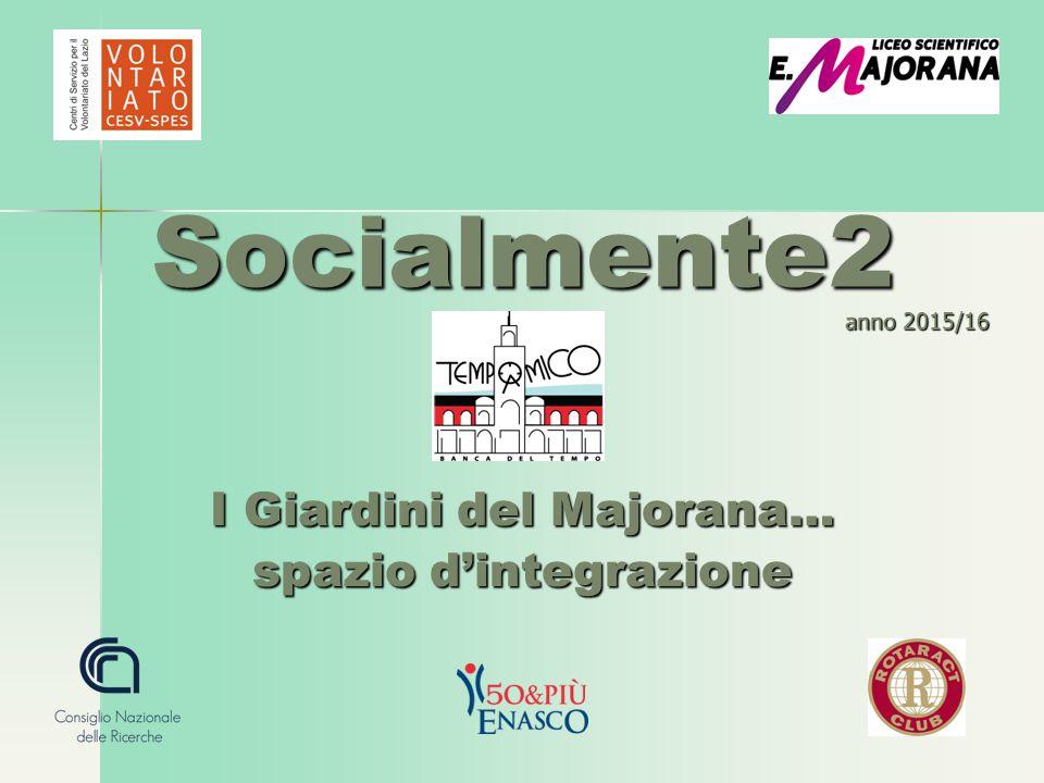 Socialmente2 I Giardini del Majorana… spazio d'integrazione anno 2015/16