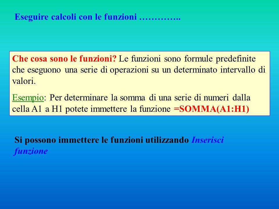 Eseguire calcoli con le funzioni ………….. Che cosa sono le funzioni? Le funzioni sono formule predefinite che eseguono una serie di operazioni su un det