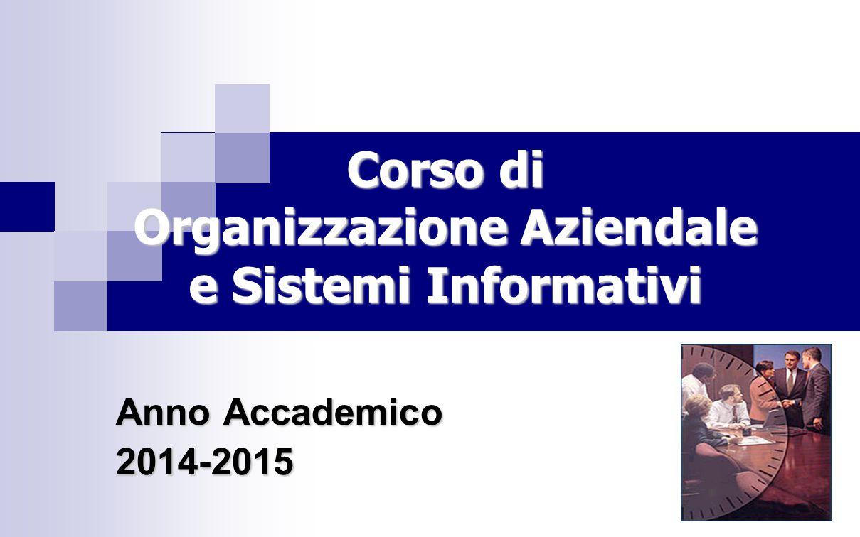 Anno Accademico 2014-2015 Corso di Organizzazione Aziendale e Sistemi Informativi
