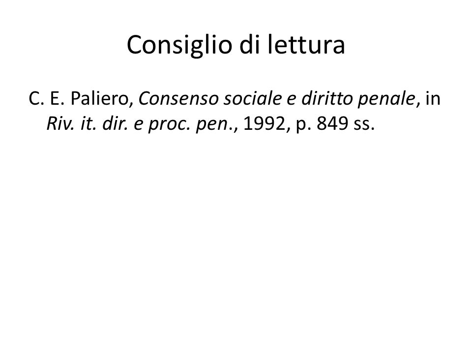 Consiglio di lettura C. E. Paliero, Consenso sociale e diritto penale, in Riv. it. dir. e proc. pen., 1992, p. 849 ss.