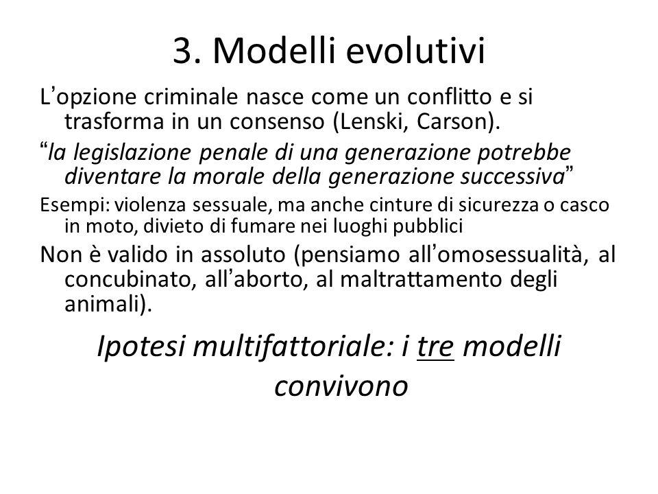 """3. Modelli evolutivi L ' opzione criminale nasce come un conflitto e si trasforma in un consenso (Lenski, Carson). """" la legislazione penale di una gen"""