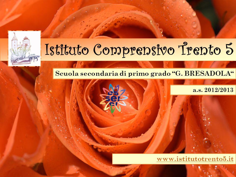 """Scuola secondaria di primo grado """"G. BRESADOLA"""" Istituto Comprensivo Trento 5 a.s. 2012/2013 www.istitutotrento5.it"""