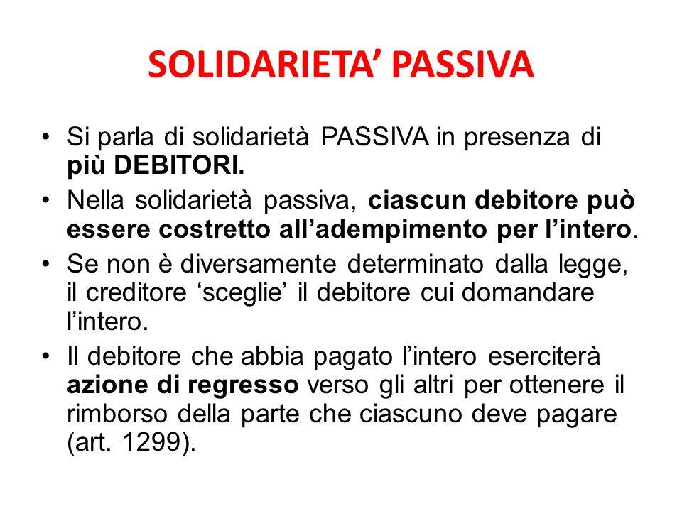 SOLIDARIETA' PASSIVA Si parla di solidarietà PASSIVA in presenza di più DEBITORI.