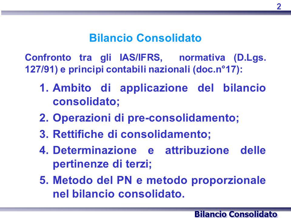 Bilancio Consolidato Confronto tra gli IAS/IFRS, normativa (D.Lgs. 127/91) e principi contabili nazionali (doc.n°17): 1.Ambito di applicazione del bil
