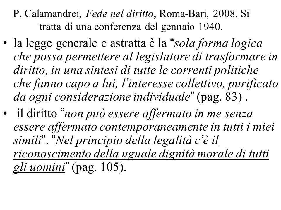 """P. Calamandrei, Fede nel diritto, Roma-Bari, 2008. Si tratta di una conferenza del gennaio 1940. la legge generale e astratta è la """" sola forma logica"""