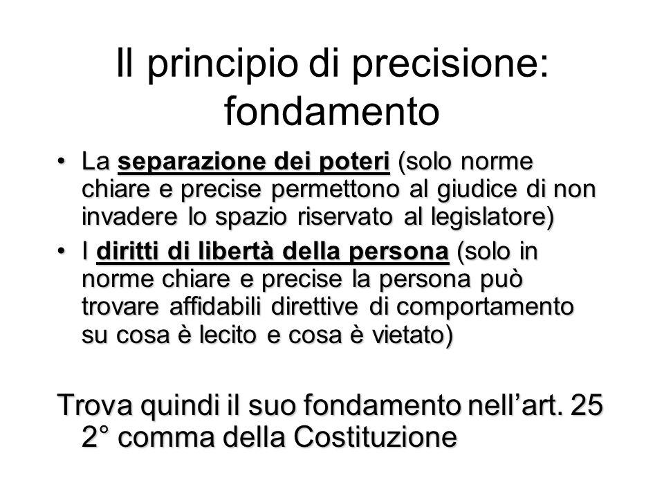 Il principio di precisione: fondamento La separazione dei poteri (solo norme chiare e precise permettono al giudice di non invadere lo spazio riservat