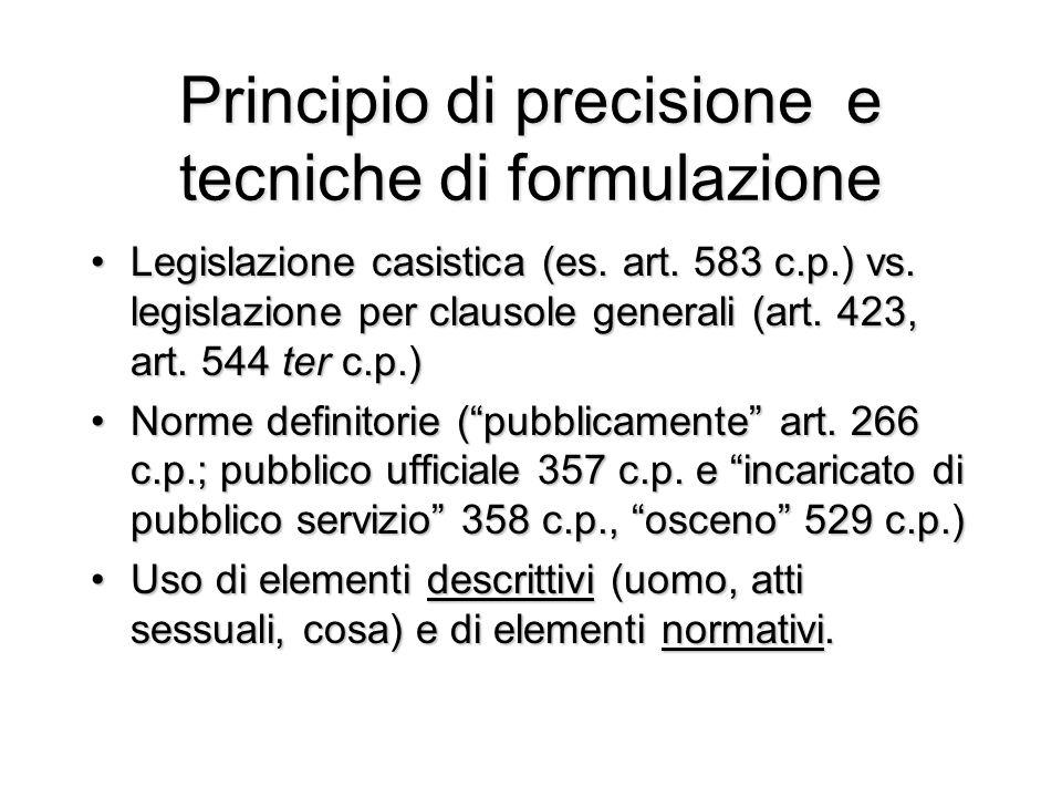 Principio di precisione e tecniche di formulazione Legislazione casistica (es. art. 583 c.p.) vs. legislazione per clausole generali (art. 423, art. 5