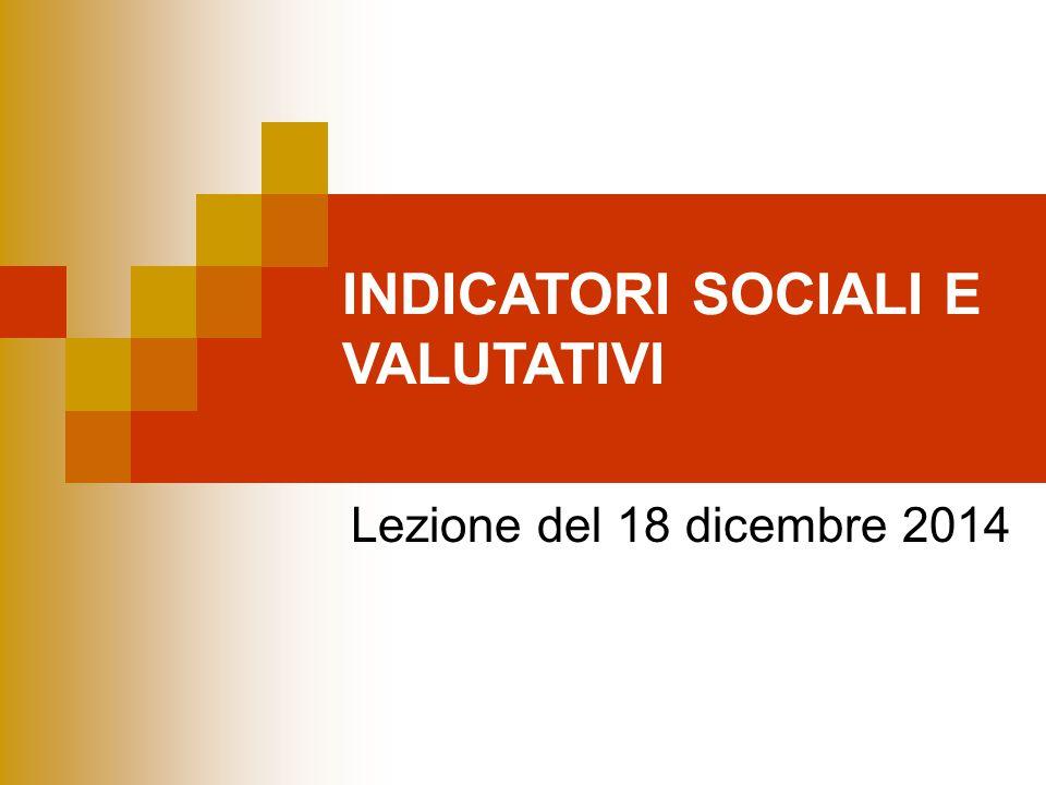 INDICATORI SOCIALI E VALUTATIVI Lezione del 18 dicembre 2014