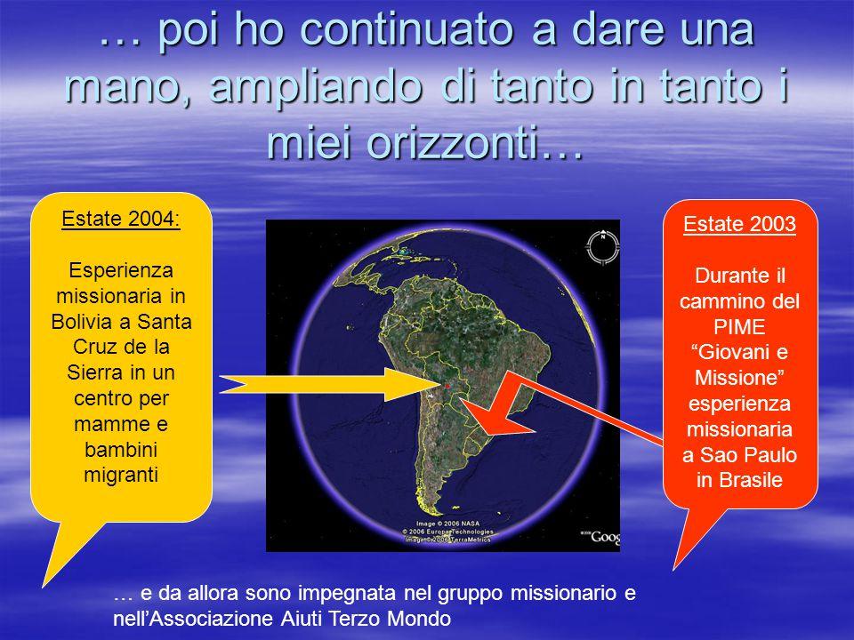 … poi ho continuato a dare una mano, ampliando di tanto in tanto i miei orizzonti… Estate 2004: Esperienza missionaria in Bolivia a Santa Cruz de la S
