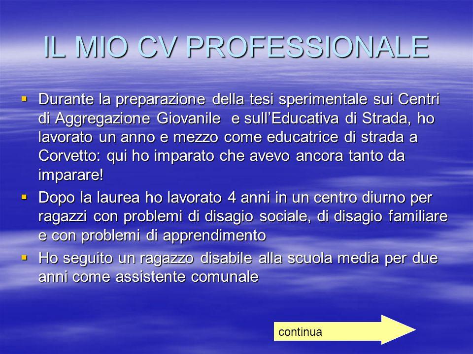 IL MIO CV PROFESSIONALE  Durante la preparazione della tesi sperimentale sui Centri di Aggregazione Giovanile e sull'Educativa di Strada, ho lavorato