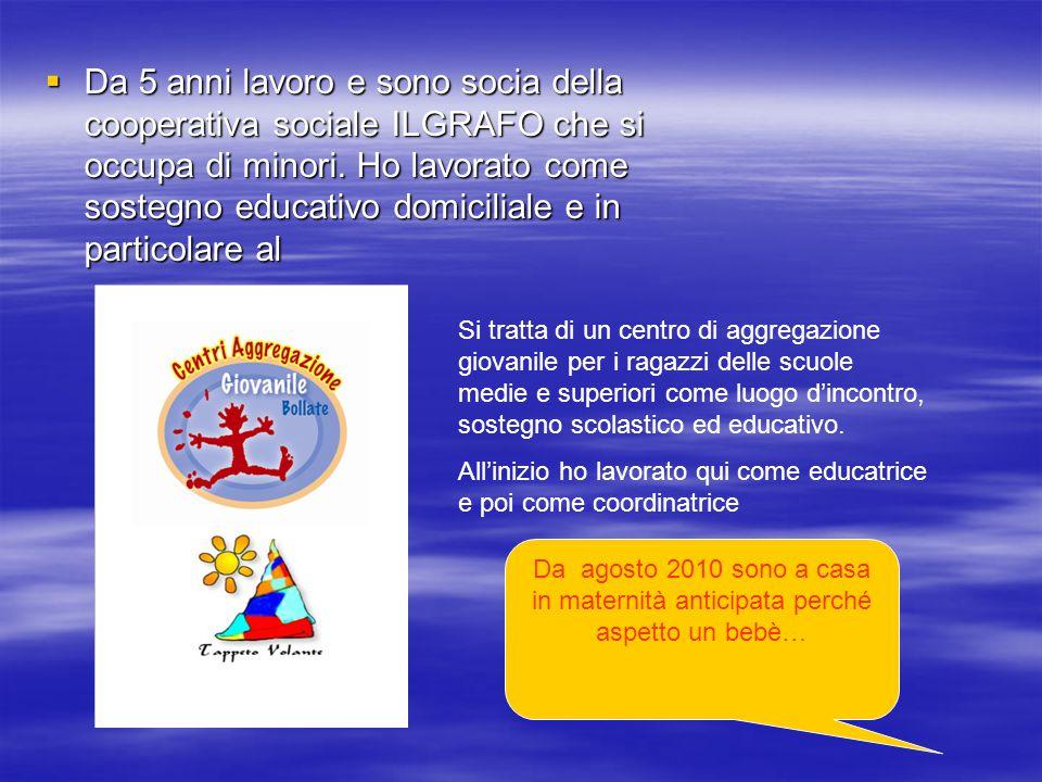  Da 5 anni lavoro e sono socia della cooperativa sociale ILGRAFO che si occupa di minori.