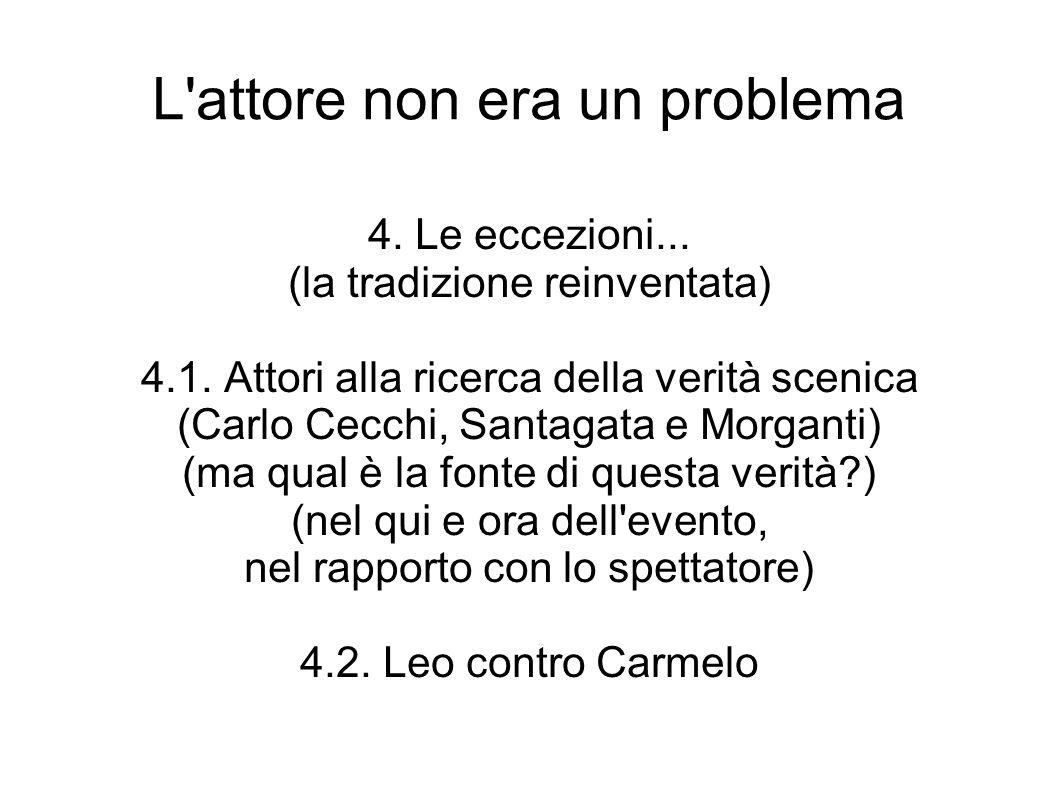 L'attore non era un problema 4. Le eccezioni... (la tradizione reinventata) 4.1. Attori alla ricerca della verità scenica (Carlo Cecchi, Santagata e M