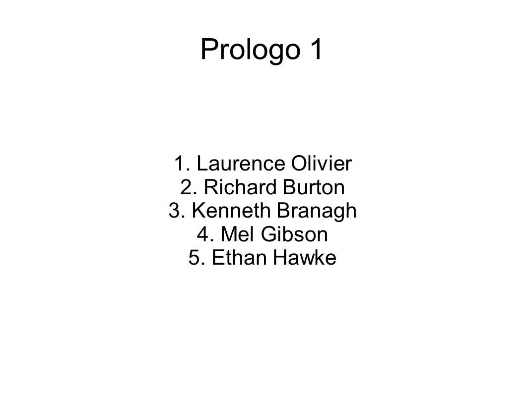 Prologo 1 1. Laurence Olivier 2. Richard Burton 3. Kenneth Branagh 4. Mel Gibson 5. Ethan Hawke