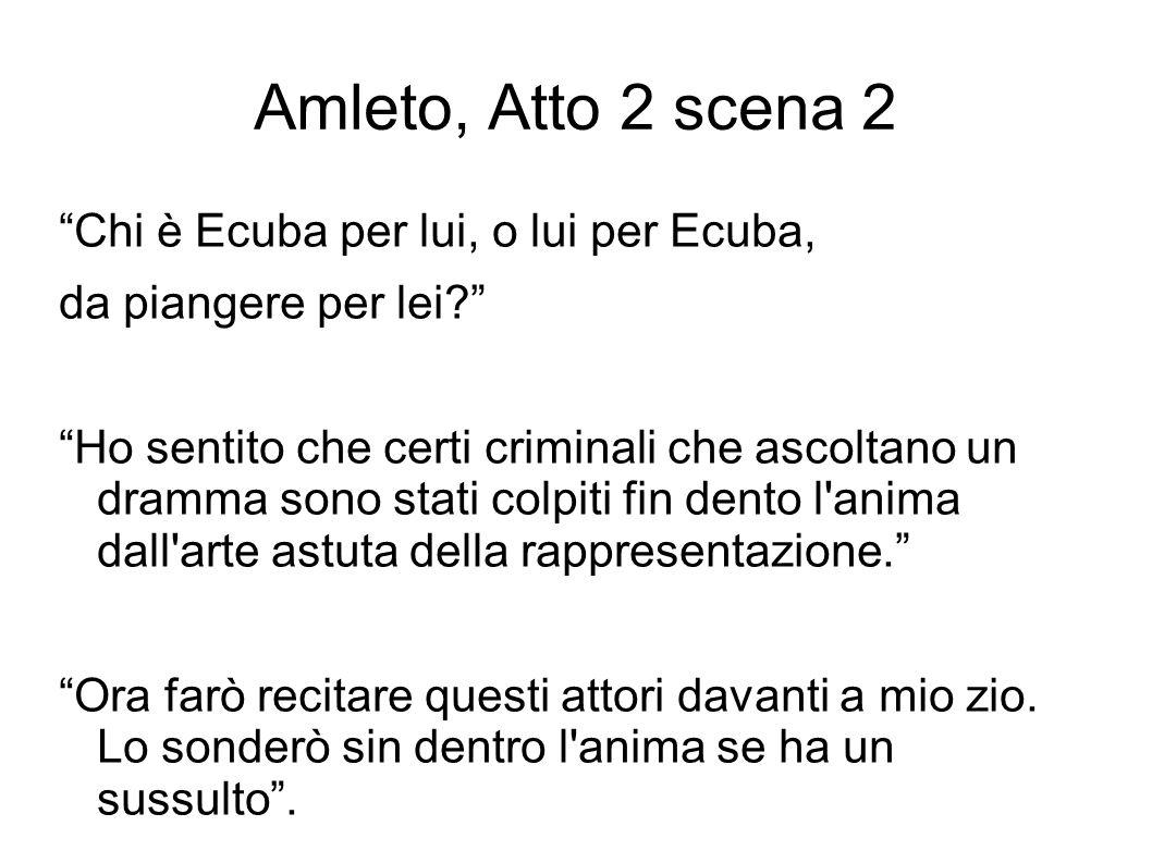 """Amleto, Atto 2 scena 2 """"Chi è Ecuba per lui, o lui per Ecuba, da piangere per lei?"""" """"Ho sentito che certi criminali che ascoltano un dramma sono stati"""