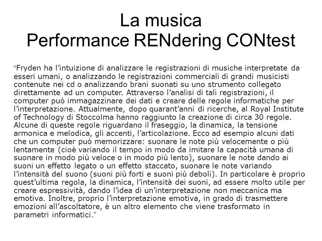 La musica Performance RENdering CONtest Fryden ha l'intuizione di analizzare le registrazioni di musiche interpretate da esseri umani, o analizzando le registrazioni commerciali di grandi musicisti contenute nei cd o analizzando brani suonati su uno strumento collegato direttamente ad un computer.