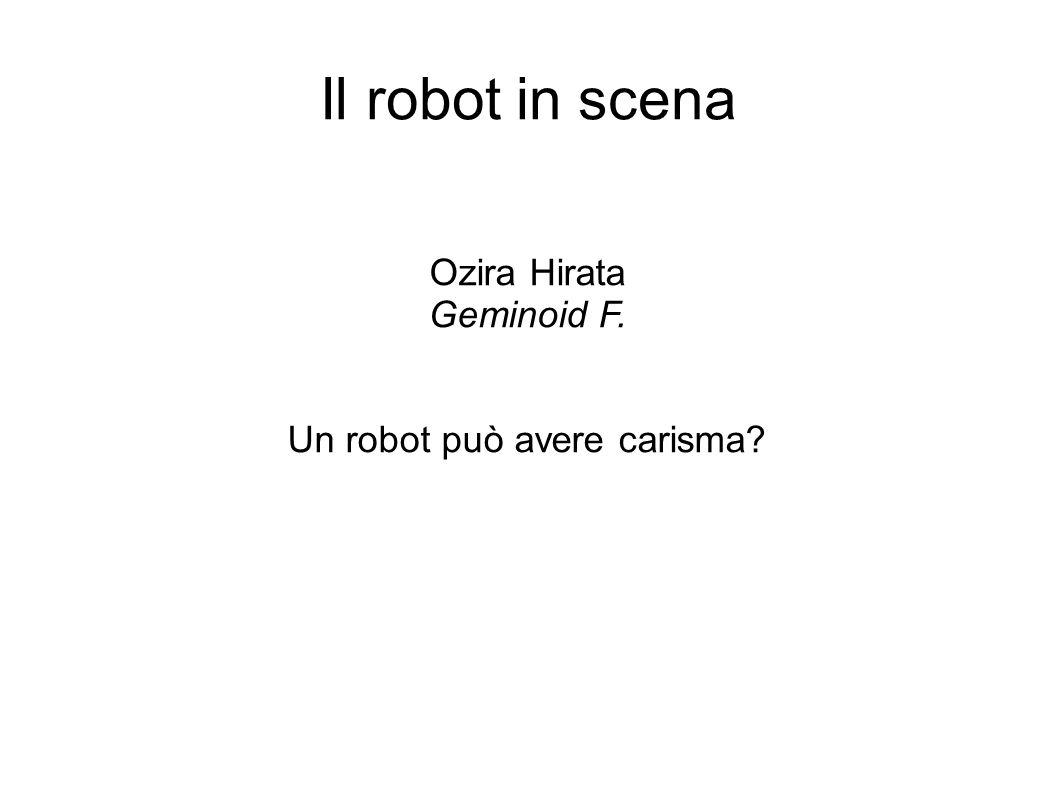 Il robot in scena Ozira Hirata Geminoid F. Un robot può avere carisma?