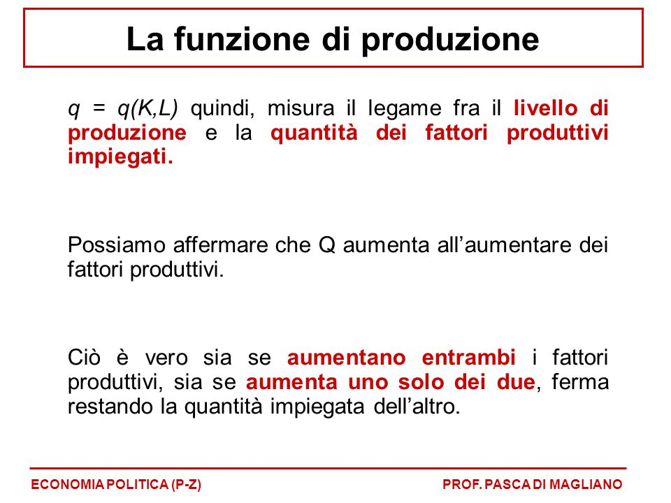 La funzione di produzione q = q(K,L) quindi, misura il legame fra il livello di produzione e la quantità dei fattori produttivi impiegati. Possiamo af