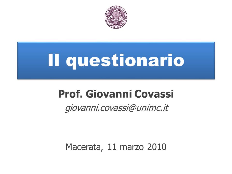 Il questionario Prof. Giovanni Covassi giovanni.covassi@unimc.it Macerata, 11 marzo 2010