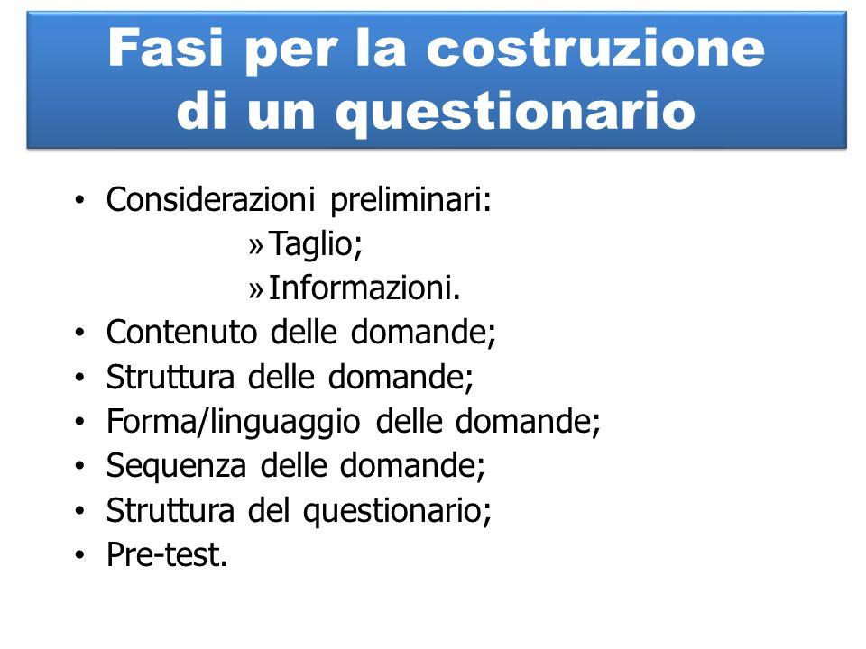 Considerazioni preliminari: » Taglio; » Informazioni. Contenuto delle domande; Struttura delle domande; Forma/linguaggio delle domande; Sequenza delle