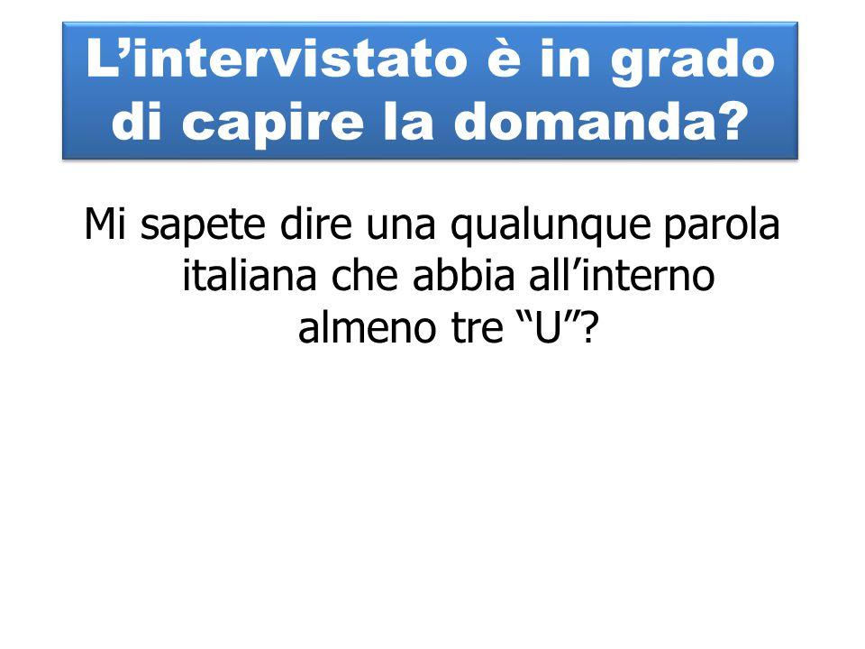 """Mi sapete dire una qualunque parola italiana che abbia all'interno almeno tre """"U""""? L'intervistato è in grado di capire la domanda?"""