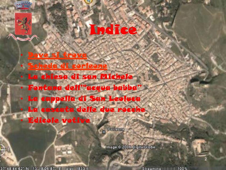 2 Indice Dove si trova Scheda di corleone La chiesa di san Michele Fontana dell' acqua babba La cappella di San Leoluca La cascata delle due rocche Edicole votive