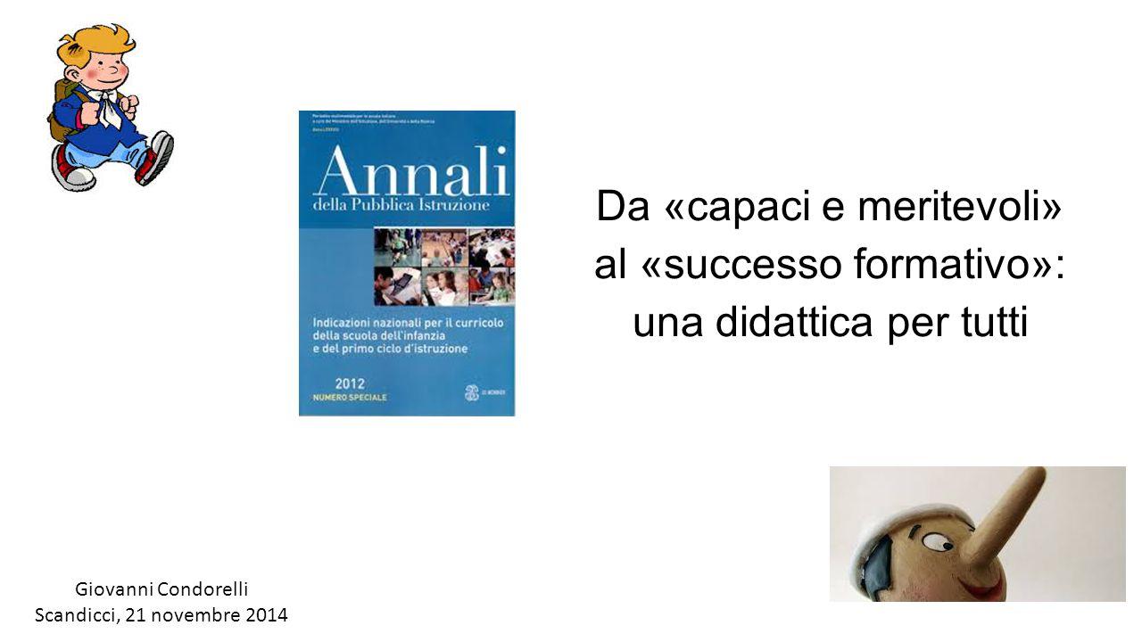 Da «capaci e meritevoli» al «successo formativo»: una didattica per tutti Giovanni Condorelli Scandicci, 21 novembre 2014