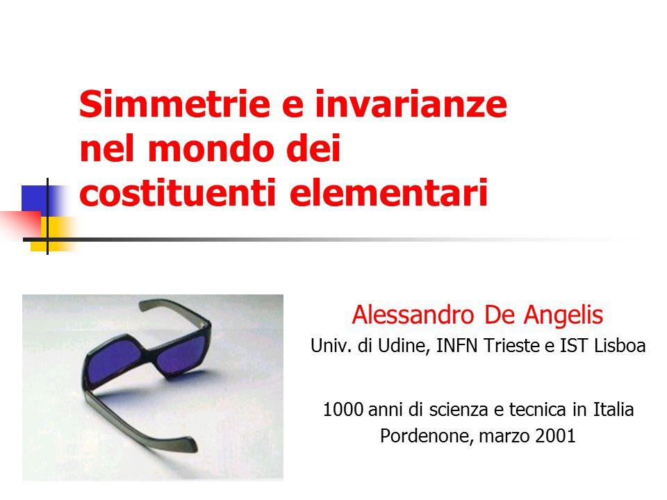 Simmetrie e invarianze nel mondo dei costituenti elementari Alessandro De Angelis Univ.