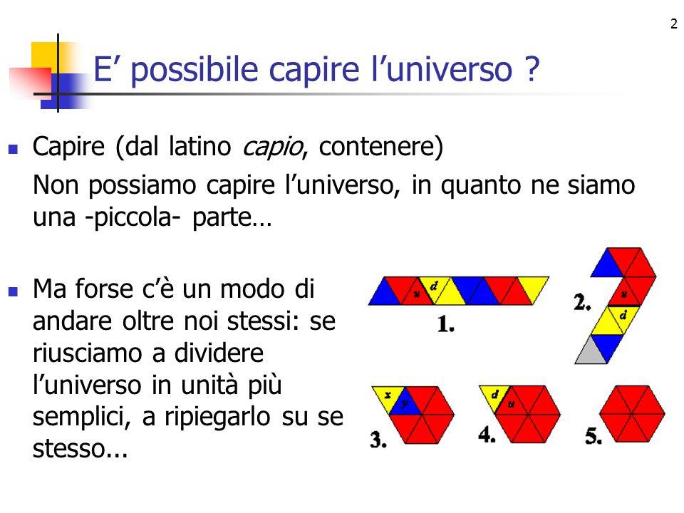 2 E' possibile capire l'universo .