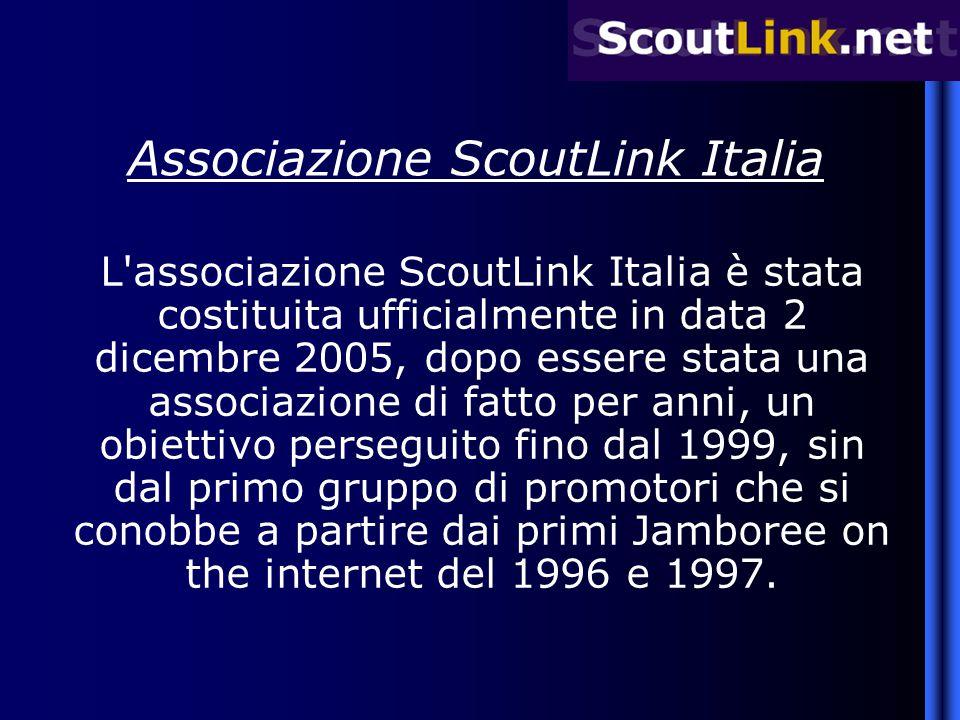 Associazione ScoutLink Italia L associazione ScoutLink Italia è stata costituita ufficialmente in data 2 dicembre 2005, dopo essere stata una associazione di fatto per anni, un obiettivo perseguito fino dal 1999, sin dal primo gruppo di promotori che si conobbe a partire dai primi Jamboree on the internet del 1996 e 1997.