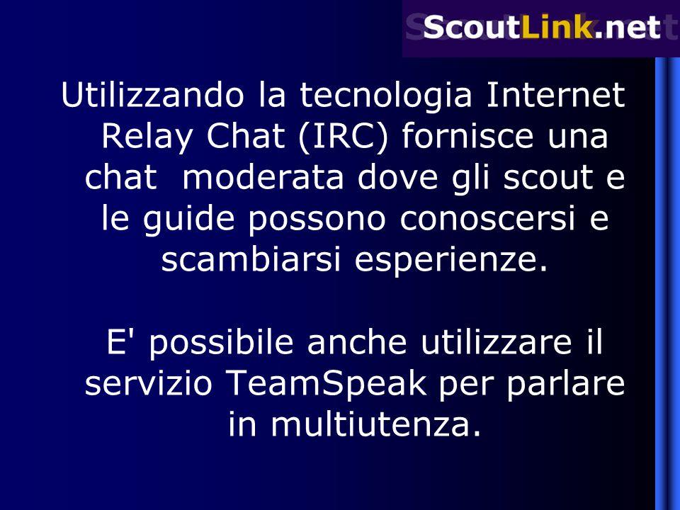 Utilizzando la tecnologia Internet Relay Chat (IRC) fornisce una chat moderata dove gli scout e le guide possono conoscersi e scambiarsi esperienze. E