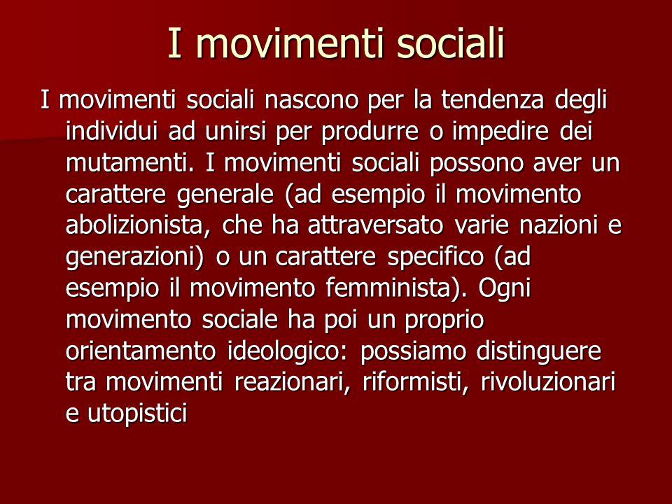 I movimenti sociali I movimenti sociali nascono per la tendenza degli individui ad unirsi per produrre o impedire dei mutamenti.