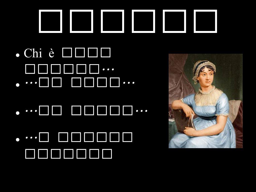 Indice... La vita...... La vita... Chi è Jane Austen...