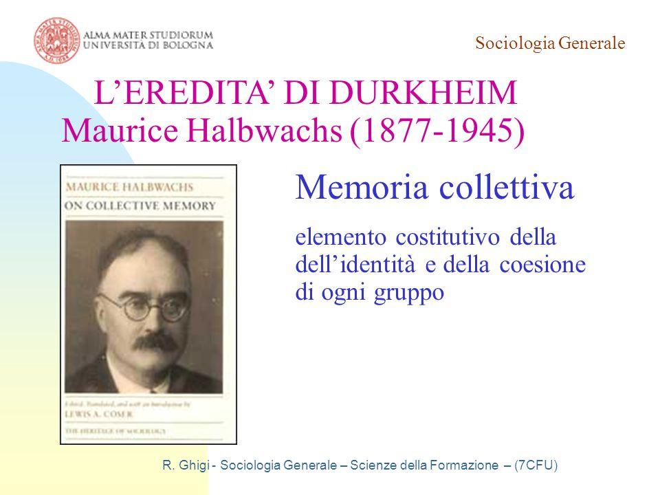 Sociologia Generale R. Ghigi - Sociologia Generale – Scienze della Formazione – (7CFU) L'EREDITA' DI DURKHEIM Maurice Halbwachs (1877-1945) Memoria co